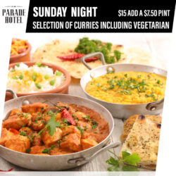 Sunday night is curry night. Choose from a selection of curries including vegetarian for just $15.