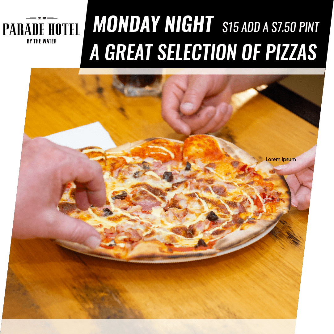 Monday night is Pizza Night. With a great selection of pizzas at just $15 each.